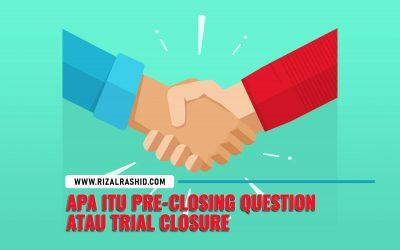 Apa itu Pre-Closing Question atau Trial Closure